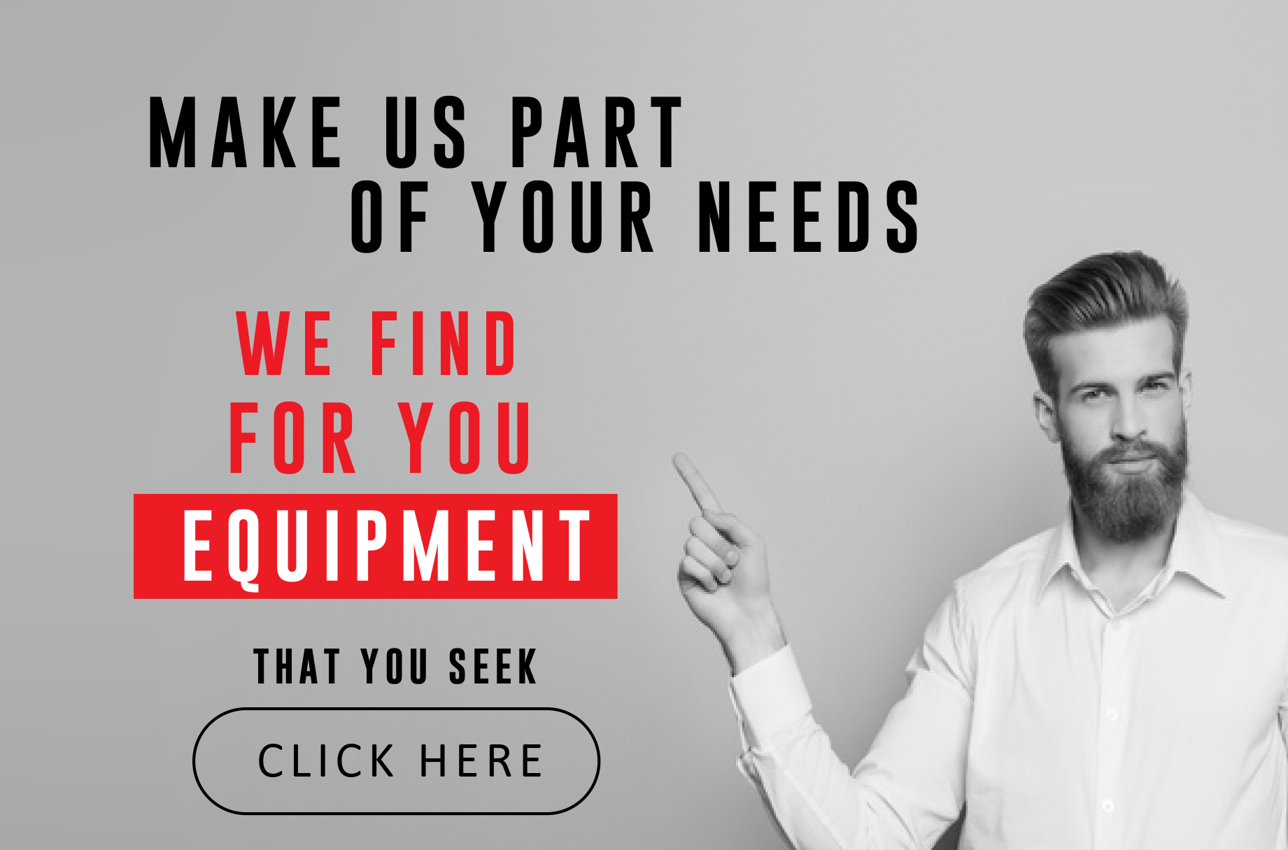 Make us part of your needs, we find for you equipment